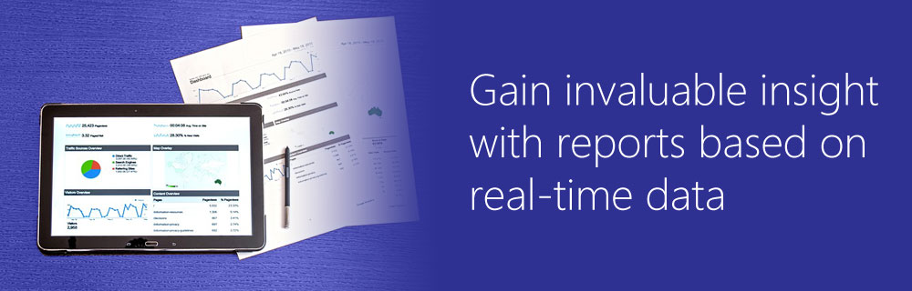 Gain invaluable insight with reports based on real-time data